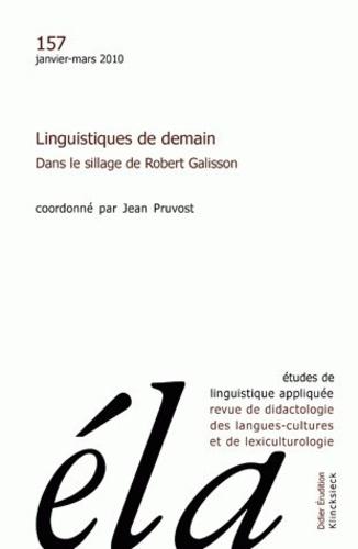 Robert Galisson - Etudes de Linguistique Appliquée N° 157, Janvier-mars : Linguistiques de demain - Dans le sillage de Robert Galisson.