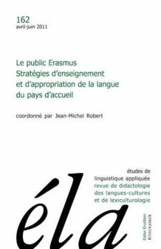 Jean-Michel Robert - Etudes de Linguistique Appliquée N° 162, Avril-juin 2 : Le public Erasmus - Stratégies d'enseignement et d'appropriation de la langue du pays d'accueil.