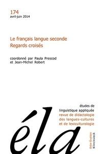 Paul Prescod et Jean-Michel Robert - Etudes de Linguistique Appliquée N° 174, avril-juin 2 : Le français langue seconde - Regards croisés.