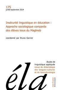 Bruno Garnier - Etudes de Linguistique Appliquée N° 175, Juillet-sept : Insécurité linguistique en éducation : approche sociologique comparée des élèves issus du Maghreb.