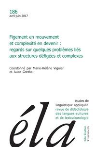 Marie-Hélène Viguier et Aude Grezka - Etudes de Linguistique Appliquée N° 186, Avril-juin 2 : Figement en mouvement et complexité en devenir - Regards sur quelques problèmes liés aux structures défigées et complexes.