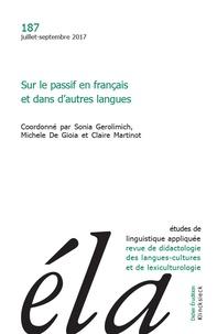 Sonia Gerolimich et Michele De Gioia - Etudes de Linguistique Appliquée N° 187, Juillet-sept : Sur le passif en français et dans d'autres langues.
