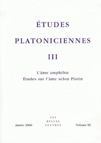 Société d'Etudes Platonicienne - Etudes platoniciennes N° 3, 2006 : L'âme amphibie, Etudes sur l'âme selon Plotin.