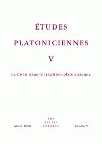 Alexandra Michalewski - Etudes platoniciennes N° 5/2008 : Le divin dans la tradition platonicienne.