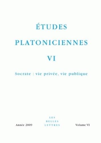 Arnaud Macé - Etudes platoniciennes N° 6/2009 : Socrate : vie privée, vie publique.