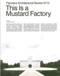 Sophie de Caigny - Flanders Architectural Review N° 13 : This Is a Mustard Factory.