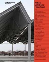 Sophie de Caigny et Isabelle Blancke - Flanders Architectural Review N° 14 : When Attitudes Take Form.