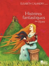 Elisabeth Calandry - Histoires fantastiques des Alpes. 1 CD audio