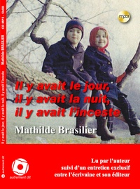 Mathilde Brasilier - Il y avait le jour, il y avait la nuit, il y avait l'inceste. 1 CD audio MP3