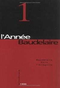 Claude Pichois et Jean-Paul Avice - L'année Baudelaire N° 1 : Baudelaire, Paris, l'Allégorie.