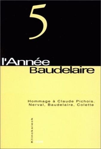 John E. Jackson - L'année Baudelaire N° 5 : Hommage à Claude Pichois, Nerval, Baudelaire, Colette.