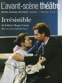 Fabrice Roger-Lacan - L'Avant-scène théâtre N° 1219, 1er mars 20 : Irrésistible.