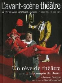François Bourgeat - L'Avant-scène théâtre N° 1225, 1er juillet : Un rêve de théâtre - Suivi de L'Impromptu de Douai.