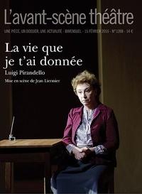 Luigi Pirandello - L'Avant-scène théâtre N° 1398 : La vie que je t'ai donnée.