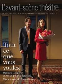 Matthieu Delaporte et Alexandre de La Patellière - L'Avant-scène théâtre N°1410 : Tout ce que vous voulez.