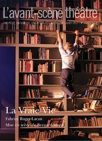 Fabrice Roger-Lacan - L'Avant-scène théâtre N° 1427, août 2017 : La vraie vie.