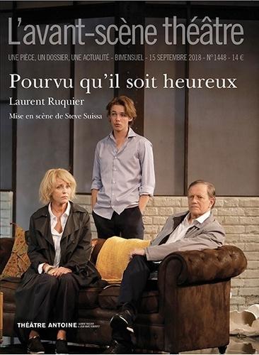 Laurent Ruquier - L'Avant-scène théâtre N° 1448, 15 septembr : Pourvu qu'il soit heureux.