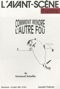 Emmanuel Schaeffer - L'Avant-scène théâtre N° 974, 15 juillet 1 : Comment rendre l'autre fou.