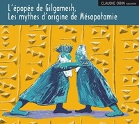 Claudie Obin - L'épopée de Gilgamesh - Les mythes d'origine de Mésopotamie. 2 CD audio