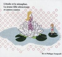 Philippe Soupault - L'étoile et le nénuphar, La jeune-fille silencieuse et autres contes.