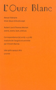Robert Lax et Thomas Merton - L'Ours Blanc N° 17, hiver 2017 : Zowie, zowie, bam, alléluia - Correspondance (16/10/1965-04/03/1966).