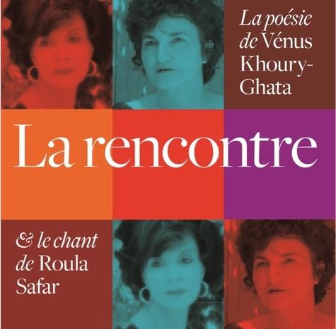 Vénus Khoury-Ghata et Roula Safar - La rencontre. 1 CD audio
