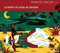 François Vincent - Le dattier du sultan de Zanzibar. 1 CD audio