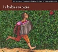 Rose-Claire Labalestra - Le fantôme du bagne. 1 CD audio