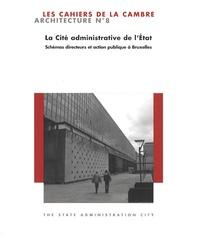 Michel Hubert et Florence Delmotte - Les Cahiers de La Cambre - Architecture N° 8, Janvier 2009 : La Cité administrative de l'Etat - Schémas directeurs et action publique à Bruxelles.