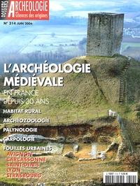 Jean Chapelot - Les Dossiers d'Archéologie N° 314, Juin 2006 : L'archéologie médiévale en France depuis 30 ans.