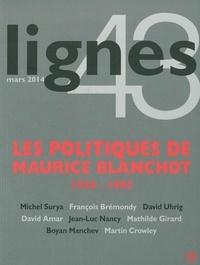 Michel Surya - Lignes N° 43, mars 2014 : Les politiques de Maurice Blanchot - 1930-1993.