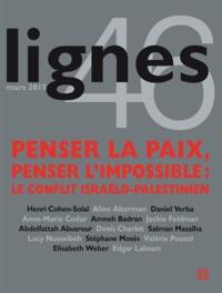 Henri Cohen-Solal - Lignes N° 46, Mars 2015 : Penser la paix, penser l'impossible : le conflit israélo-palestinien.