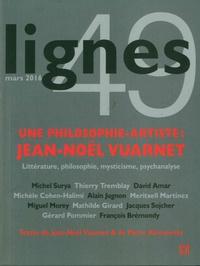 Meritxell Martinez et Michel Surya - Lignes N° 49, Mars 2016 : Une philosophie-artiste : Jean-Noël Vuarnet.