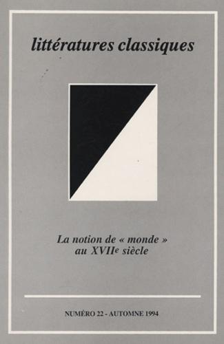 """Bernard Beugnot et  Collectif - Littératures classiques N° 22, Automne 1994 : La notion de """"monde"""" au XVIIe siècle."""