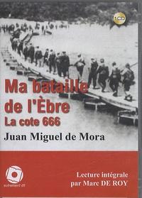 Juan Miguel de Mora - Ma bataille de l'Ebre - La cote 666. 1 CD audio