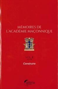 Selena - Mémoires de l'académie maçonnique N° 8, juin 2018 : Construire.