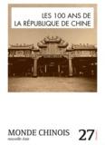 Samia Ferhat et Barthélémy Courmont - Monde chinois N° 27 : Les 100 ans de la République de Chine.