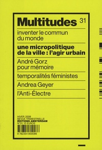 Doina Petrescu et Anne Querrien - Multitudes N° 31, Hiver 2008 : Une micropolitique de la ville : l'agir urbain.