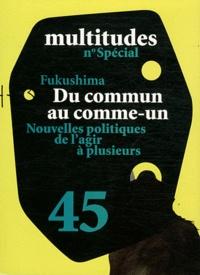 Yves Citton et Yann Moulier Boutang - Multitudes N° 45 : Fukushima : du commun au comme-un - Nouvelles politiques de l'agir à plusieurs.