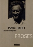 Pierre Halet - Oeuvres complètes Tome 4 : Proses.