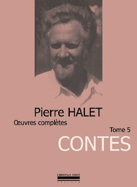 Pierre Halet - Oeuvres complètes Tome 5 : Contes.