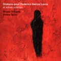 Bruno Doucey et Pedro Soler - Oratorio pour Federico Garcia Lorca et autres poèmes. 1 CD audio