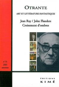 Arnaud Huftier et Roger Bozzetto - Otrante N° 14 Automne 2003 : Jean Ray/John Flanders - Croisement d'ombres.