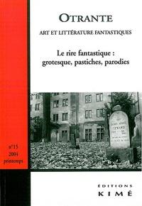 Denis Mellier et Luc Ruiz - Otrante N° 15 - 2004 : Le rire fantastique : grotesque, pastiches, parodies.