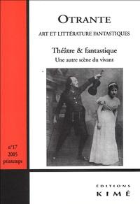 Arnaud Huftier - Otrante N° 17, printemps 200 : Théâtre & fantastique - Une autre scène du vivant.