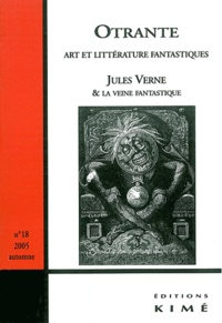 Denis Mellier et Alain Schaffner - Otrante N° 18, automne 2005 : Jules Verne et la veine fantastique.