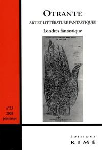 Hélène Machinal et Jean-Baptiste Evette - Otrante N° 23, Printemps 200 : Londres fantastique.