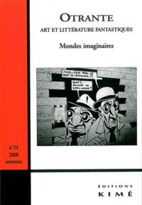 Nathalie Dufayet et Roger Bozzetto - Otrante N° 24, automne 2008 : Mondes imaginaires.