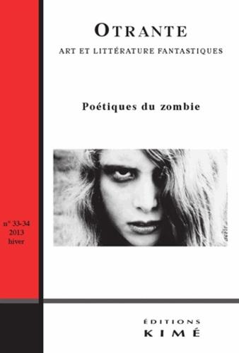 Samuel Archibald et Antonio Dominguez Leiva - Otrante N° 33-34, hiver 2013 : Poétiques du zombie.