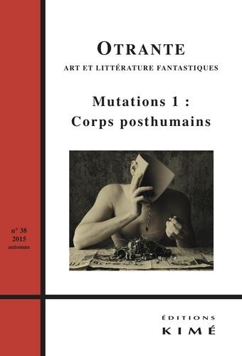 Jean-François Chassay et Hélène Machinal - Otrante N° 38, Automne 2015 : Mutations - Tome 1, Corps posthumains.